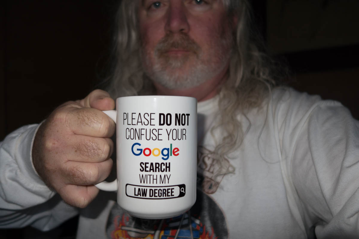 Who needs lawyers? Ask my coffee mug saying Please do not confuse your Google search with my law degree