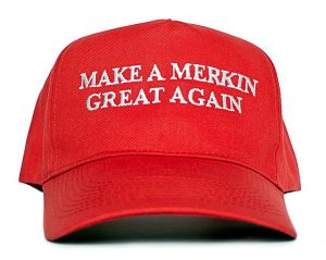 "hat emblazoned with ""Make A Merkin Great Again"""