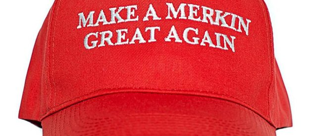 "hat emblazoned with ""Make A Merkin Great Again"" to cover a big hairy mess"